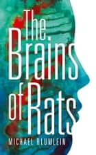 The Brains of Rats ebook by Michael Blumlein, Michael McDowell