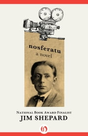 Nosferatu - A Novel ebook by Jim Shepard