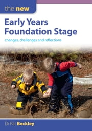 The New Early Years Foundation Stage: Changes, Challenges And Reflections ebook by Pat Beckley