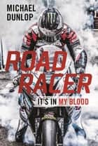 Road Racer - It's in My Blood ebook by Michael Dunlop
