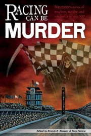 Racing Can Be Murder - Speed City Indiana Chapter of Sisters in Crime ebook by Brenda Robertson Stewart, Tony Perona