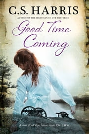 Good Time Coming, A - A sweeping saga set during the American Civil War ebook by C. S. Harris