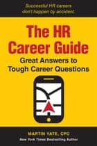 The HR Career Guide - Great Answers to Tough Career Questions ebook by Martin Yate