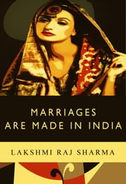 Marriages Are Made In India ebook by Lakshmi Raj Sharma