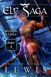 Elf Saga: Bloodlines (Part 1: Curse of the Jaguar) ebook by Joseph Robert Lewis