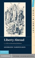Liberty Abroad ebook by Georgios Varouxakis