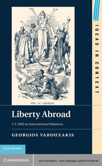 Liberty Abroad - J. S. Mill on International Relations ebook by Georgios Varouxakis