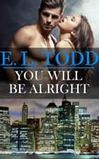 You Will Be Alright - Forever and Ever, #18 ebook by E. L. Todd