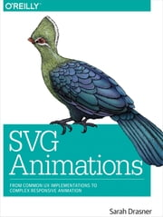 SVG Animations - From Common UX Implementations to Complex Responsive Animation ebook by Sarah Drasner