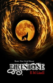 Firestone: Book One - Wolf-Blood ebook by E M Linell