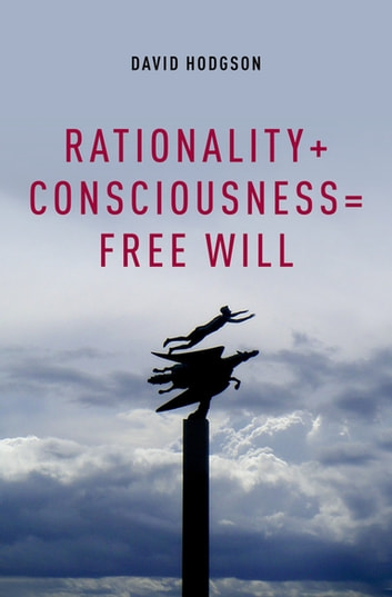 Rationality + Consciousness = Free Will ebook by David Hodgson