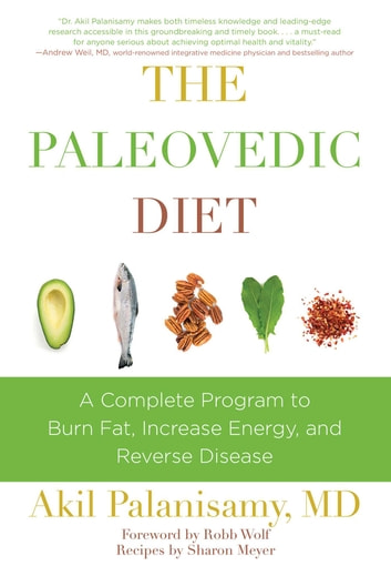The Paleovedic Diet - A Complete Program to Burn Fat, Increase Energy, and Reverse Disease ebook by Akil Palanisamy