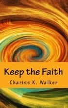 Keep the Faith ebook by Chariss K. Walker