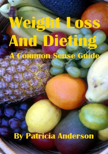 Weight Loss And Dieting: A Common Sense Guide ebook by Patricia Bushman