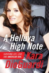 A Helluva High Note - Surviving Life, Love, and American Idol ebook by Kara DioGuardi