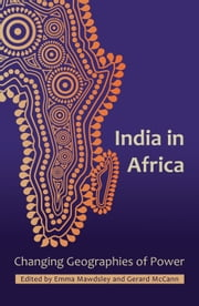 India in Africa: Changing Geographies of Power ebook by Emma Mawdsley,Gerard McCann