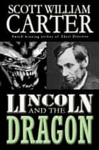 Lincoln and the Dragon ebook by Scott William Carter