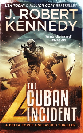 The Cuban Incident - A Delta Force Unleashed Thriller, Book #6 ebook by J. Robert Kennedy