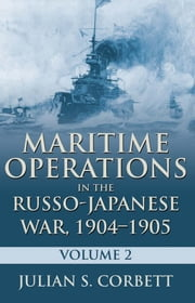 Maritime Operations in the Russo-Japanese War, 19041905 - Volume 2 ebook by Julian  Corbett