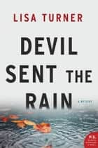 Devil Sent the Rain - A Mystery ebook by Lisa Turner