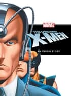 The Uncanny X-Men: An Origin Story ebook by Disney Book Group