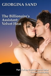The Billionaire's Assistant Part 11: Velvet Heat (A Billionaire Erotic Romance / BDSM Erotica) - Billionaire Series, BDSMerotica seris ebook by Georgina Sand