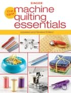 Singer New Machine Quilting Essentials - Updated and Revised Edition ebook by Editors of Creative Publishing international