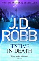 Festive in Death - An Eve Dallas thriller (Book 39) ebook by J. D. Robb