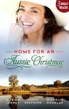 Home For An Aussie Christmas - 3 Book Box Set ebook by Marion Lennox, Kandy Shepherd, Michelle Douglas