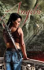 Angelic ebook by Kelley Armstrong
