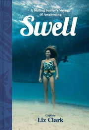 Swell - Sailing the Pacific in Search of Surf and Self eBook by Liz Clark, Serena Mitnik-Miller