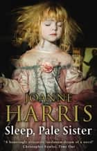 Sleep, Pale Sister ebook by Joanne Harris