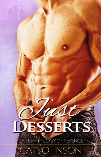 Just Desserts - a sexy trilogy of revenge ebook by Cat Johnson