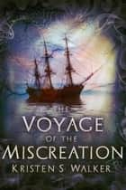 The Voyage of the Miscreation ebook by Kristen S. Walker