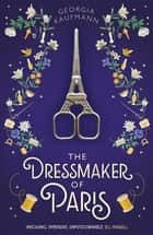 The Dressmaker of Paris - 'A story of loss and escape, redemption and forgiveness. Fans of Lucinda Riley will adore it' (Sunday Express) eBook by Georgia Kaufmann