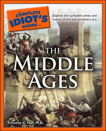 The Complete Idiot's Guide to the Middle Ages ebook by Timothy C. Hall M.A.