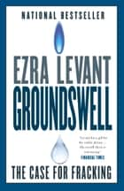 Groundswell - The Case for Fracking eBook by Ezra Levant