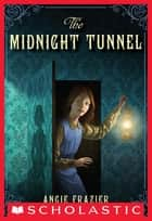 The Midnight Tunnel: A Suzanna Snow Mystery ebook by Angie Frazier