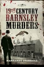 19th Century Barnsley Murders ebook by Margaret Drinkall