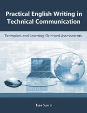 Practical English Writing in Technical Communication: Exemplars and Learning-Oriented Assessments ebook by Li, Tsze Sun