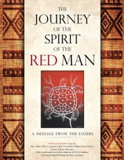 THE JOURNEY OF THE SPIRIT OF THE RED MAN - A MESSAGE FROM THE ELDERS ebook by Harry Bone, Dave Courchene, Robert Greene
