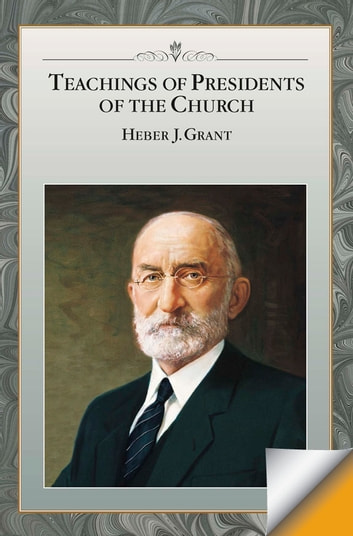 Teachings of Presidents of the Church: Heber J. Grant ebook by The Church of Jesus Christ of Latter-day Saints