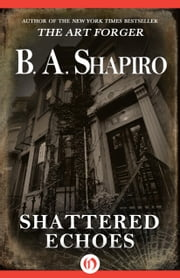 Shattered Echoes ebook by B. A. Shapiro