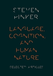 Language, Cognition, and Human Nature - Selected Articles ebook by Steven Pinker