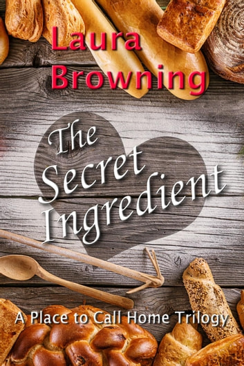 The Secret Ingredient - A Place to Call Home ebook by Laura Browning