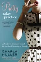 Pretty Takes Practice ebook by Charla Muller