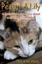 Peanut & Lily, A Beautiful Story About A Lifelong Friendship ebook by Lily Amis