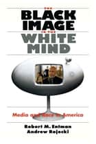 The Black Image in the White Mind ebook by Robert M. Entman,Andrew Rojecki