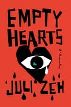 Empty Hearts - A Novel ebook by Juli Zeh, John Cullen