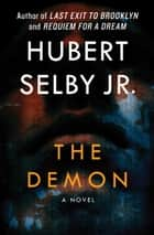 The Demon - A Novel ebook by Hubert Selby Jr.